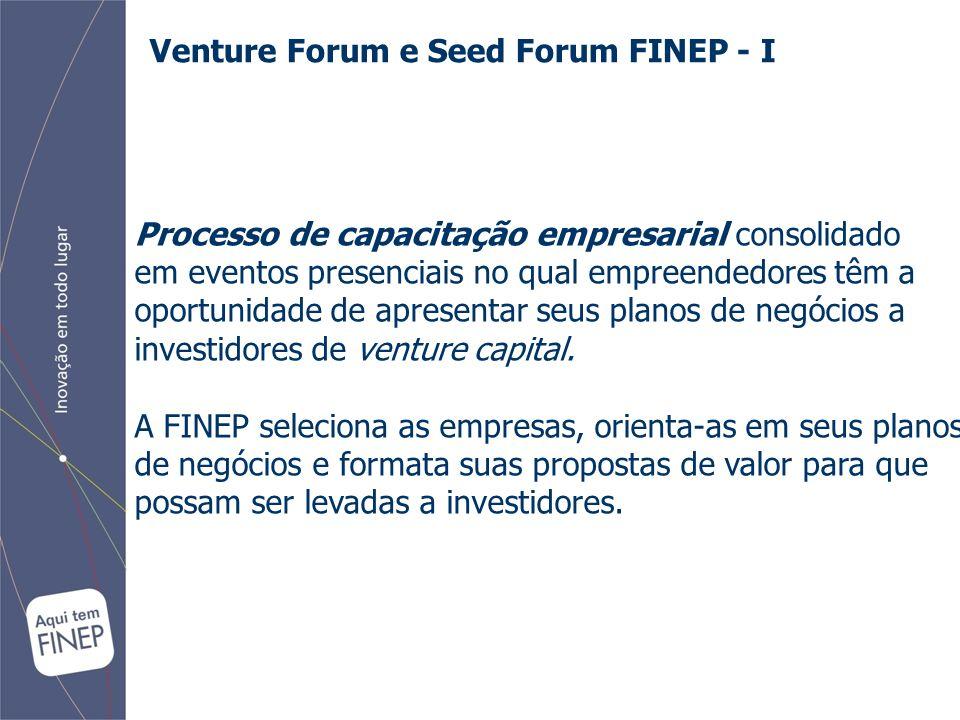 Venture Forum e Seed Forum FINEP - I Processo de capacitação empresarial consolidado em eventos presenciais no qual empreendedores têm a oportunidade de apresentar seus planos de negócios a investidores de venture capital.