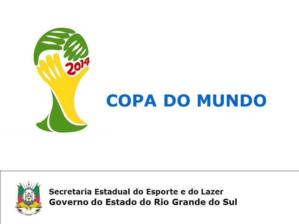 Secretaria Estadual do Esporte e do Lazer Governo do Estado do Rio Grande do Sul COPA DO MUNDO