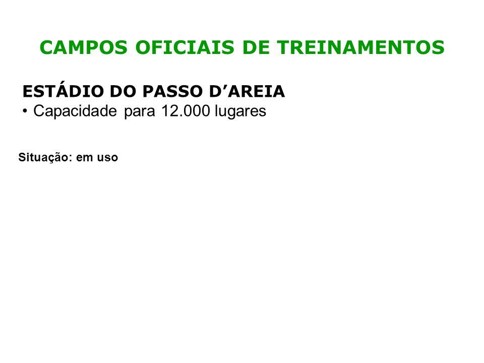 CAMPOS OFICIAIS DE TREINAMENTOS ESTÁDIO DO PASSO DAREIA Capacidade para 12.000 lugares Situação: em uso
