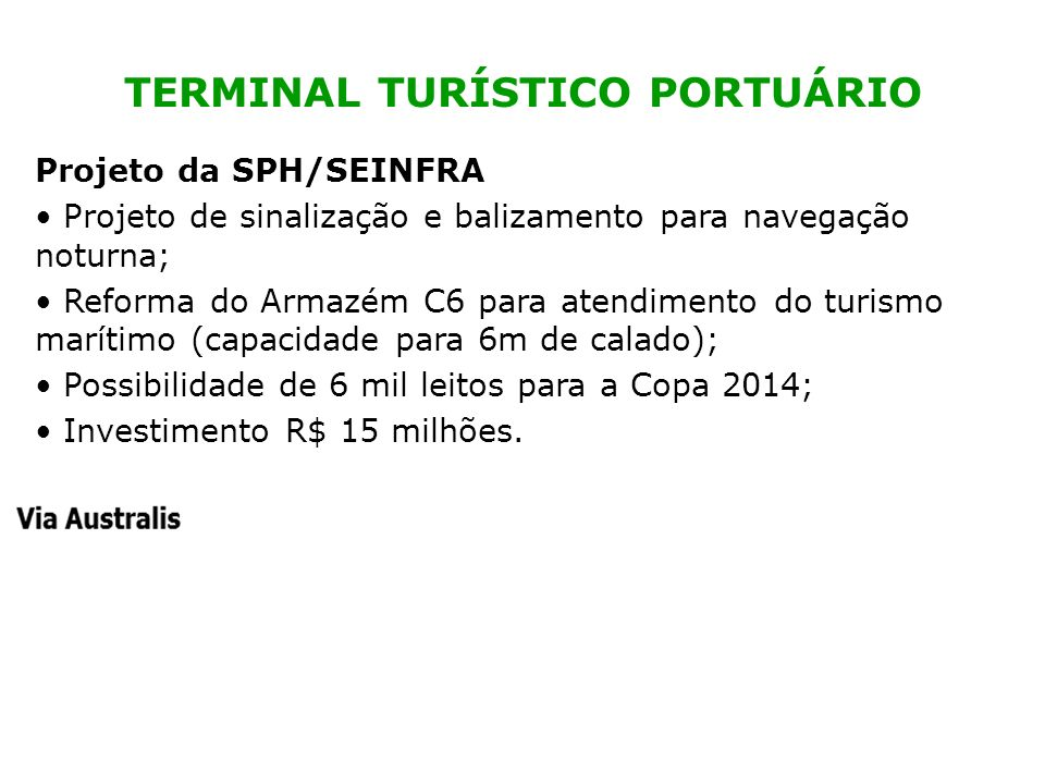 TERMINAL TURÍSTICO PORTUÁRIO Projeto da SPH/SEINFRA Projeto de sinalização e balizamento para navegação noturna; Reforma do Armazém C6 para atendiment