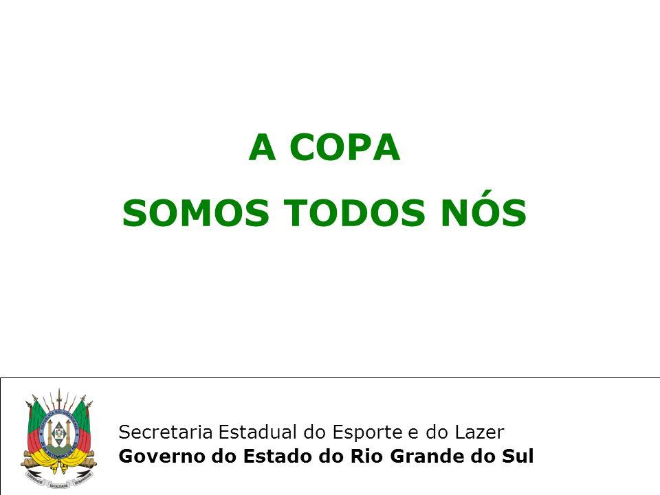 Secretaria Estadual do Esporte e do Lazer Governo do Estado do Rio Grande do Sul A COPA SOMOS TODOS NÓS