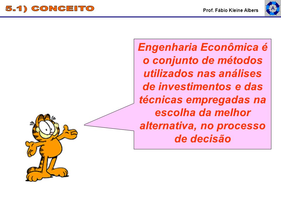 Engenharia Econômica é o conjunto de métodos utilizados nas análises de investimentos e das técnicas empregadas na escolha da melhor alternativa, no p