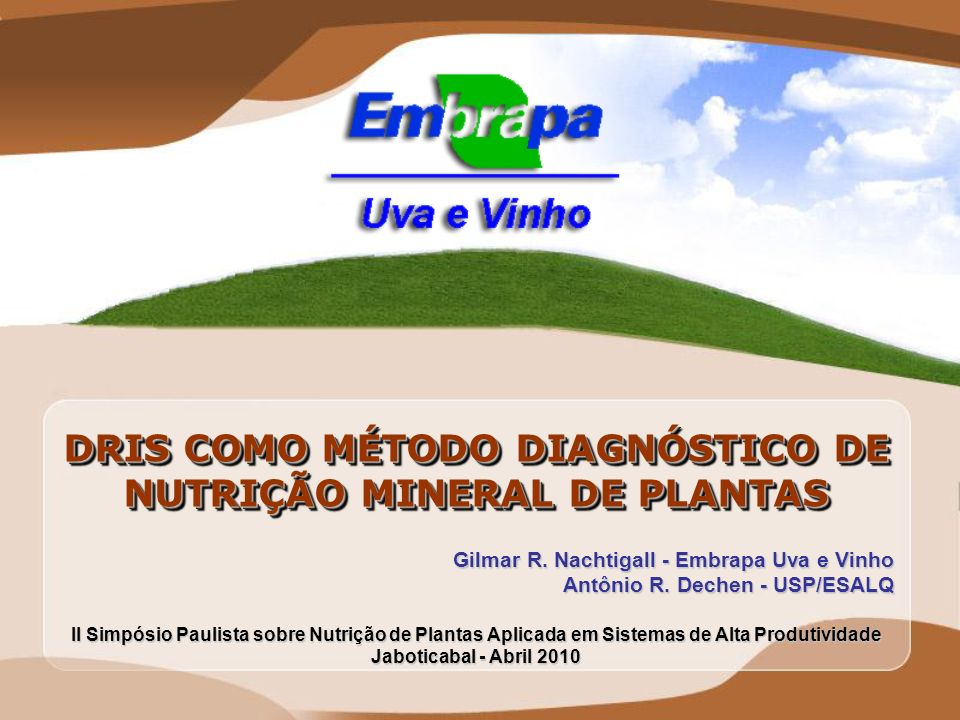 DRIS COMO MÉTODO DIAGNÓSTICO DE NUTRIÇÃO MINERAL DE PLANTAS Gilmar R. Nachtigall - Embrapa Uva e Vinho Antônio R. Dechen - USP/ESALQ II Simpósio Pauli