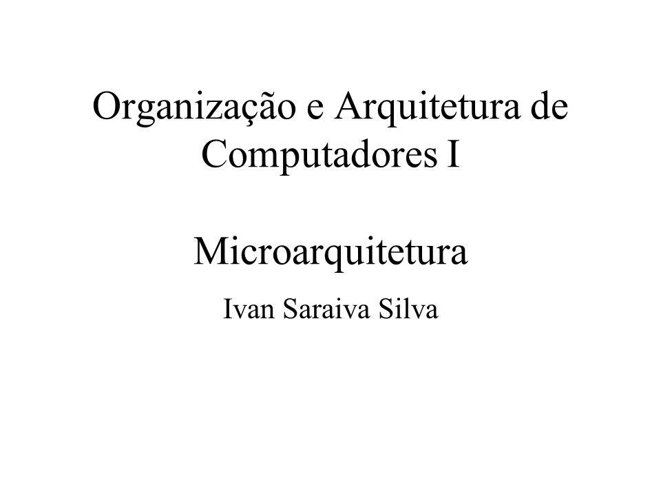Organização e Arquitetura de Computadores I Microarquitetura Ivan Saraiva Silva