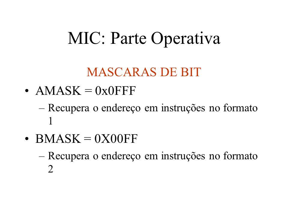 MIC: Parte Operativa MASCARAS DE BIT AMASK = 0x0FFF –Recupera o endereço em instruções no formato 1 BMASK = 0X00FF –Recupera o endereço em instruções no formato 2