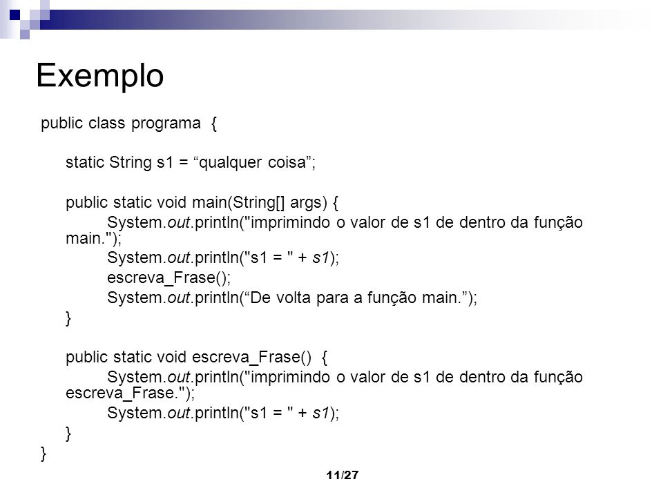 11/27 Exemplo public class programa { static String s1 = qualquer coisa; public static void main(String[] args) { System.out.println(