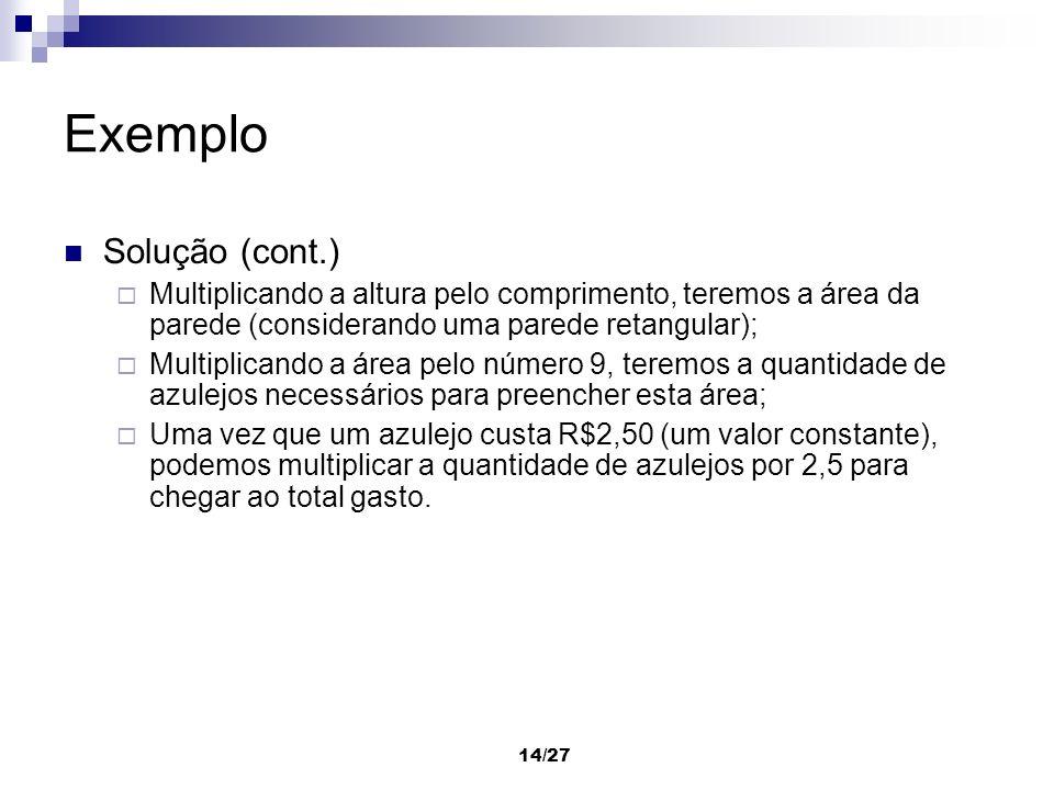14/27 Exemplo Solução (cont.) Multiplicando a altura pelo comprimento, teremos a área da parede (considerando uma parede retangular); Multiplicando a
