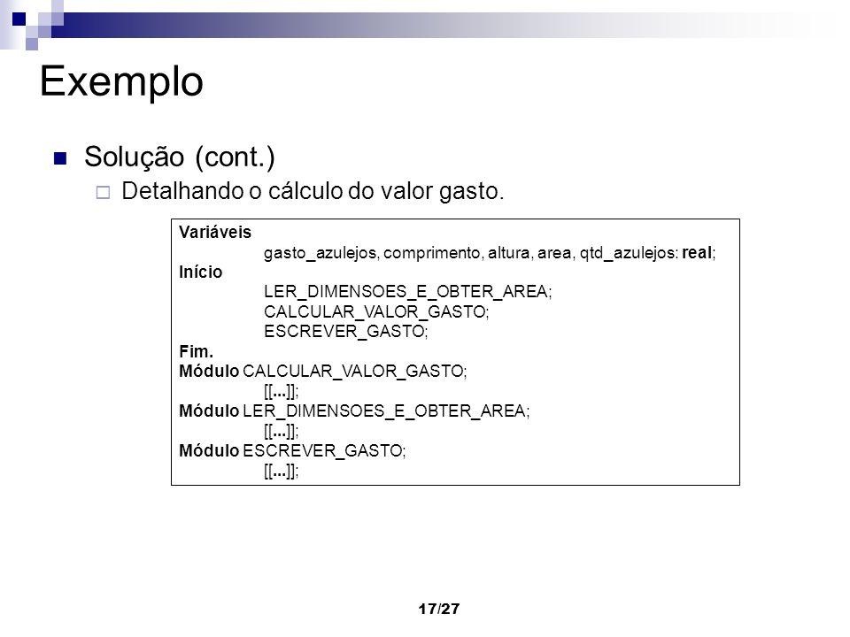 17/27 Exemplo Solução (cont.) Detalhando o cálculo do valor gasto. Variáveis gasto_azulejos, comprimento, altura, area, qtd_azulejos: real; Início LER
