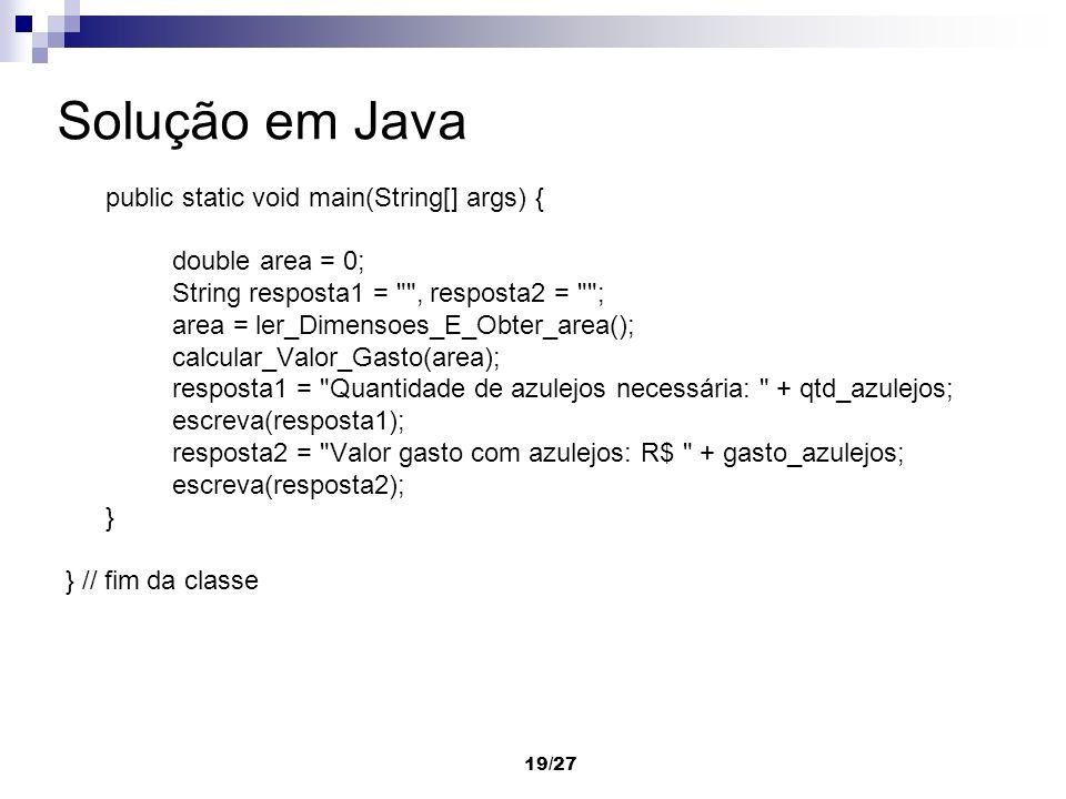 19/27 Solução em Java public static void main(String[] args) { double area = 0; String resposta1 =