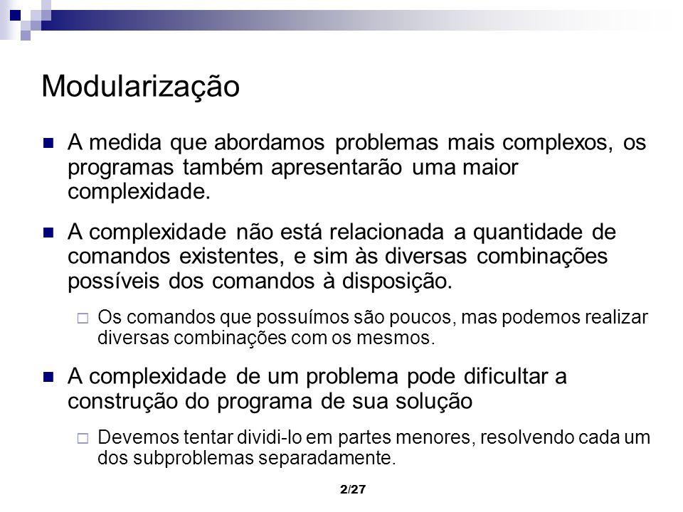 2/27 Modularização A medida que abordamos problemas mais complexos, os programas também apresentarão uma maior complexidade. A complexidade não está r