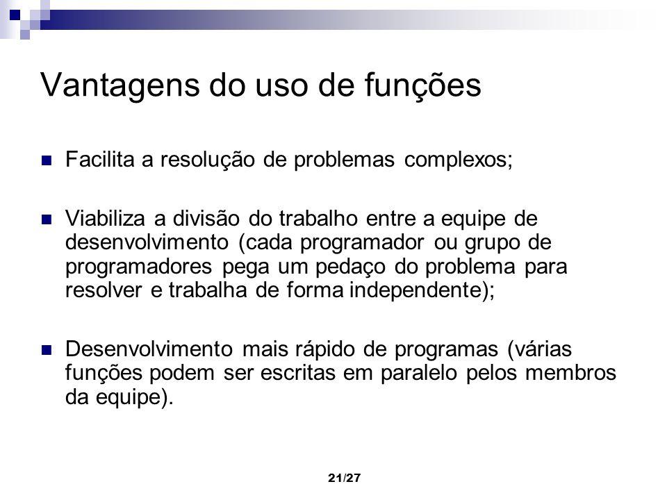 21/27 Vantagens do uso de funções Facilita a resolução de problemas complexos; Viabiliza a divisão do trabalho entre a equipe de desenvolvimento (cada