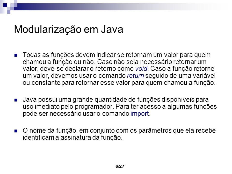 6/27 Modularização em Java Todas as funções devem indicar se retornam um valor para quem chamou a função ou não. Caso não seja necessário retornar um