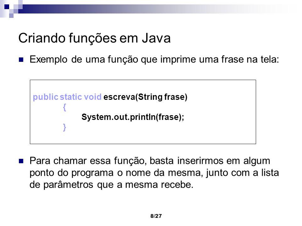 8/27 Criando funções em Java Exemplo de uma função que imprime uma frase na tela: Para chamar essa função, basta inserirmos em algum ponto do programa