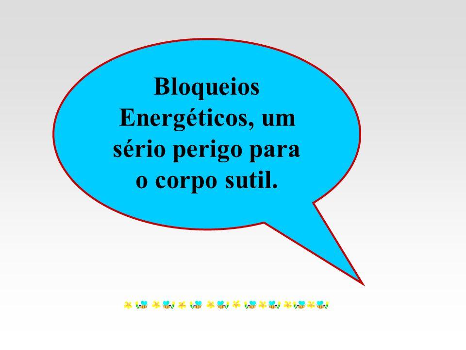 Bloqueios Energéticos, um sério perigo para o corpo sutil.