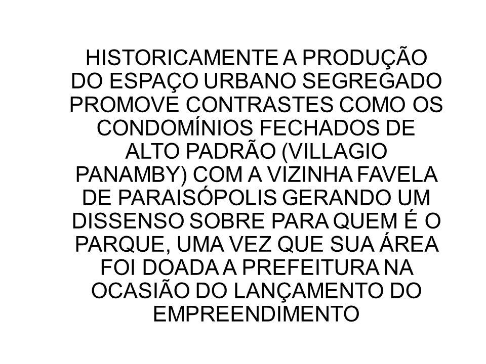HISTORICAMENTE A PRODUÇÃO DO ESPAÇO URBANO SEGREGADO PROMOVE CONTRASTES COMO OS CONDOMÍNIOS FECHADOS DE ALTO PADRÃO (VILLAGIO PANAMBY) COM A VIZINHA F