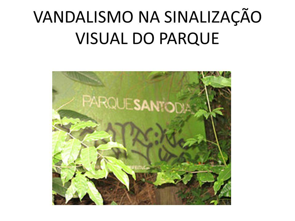 VANDALISMO NA SINALIZAÇÃO VISUAL DO PARQUE