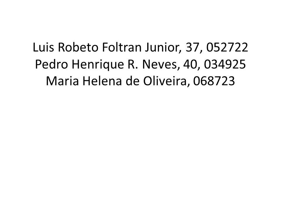 Luis Robeto Foltran Junior, 37, 052722 Pedro Henrique R. Neves, 40, 034925 Maria Helena de Oliveira, 068723