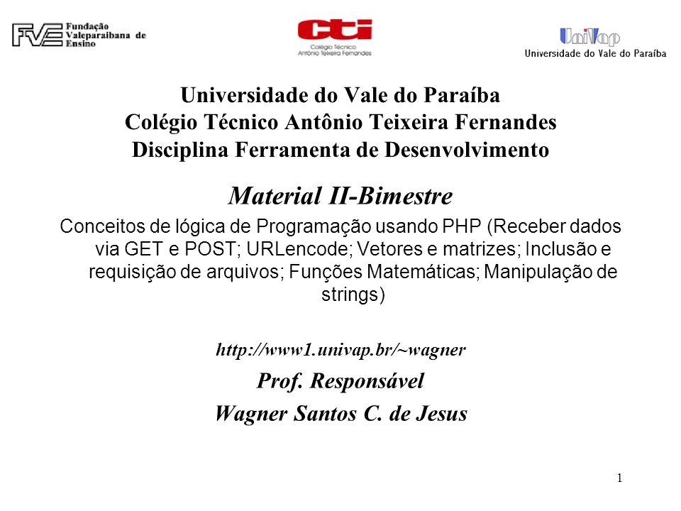 Universidade do Vale do Paraíba Colégio Técnico Antônio Teixeira Fernandes Disciplina Ferramenta de Desenvolvimento Material II-Bimestre Conceitos de
