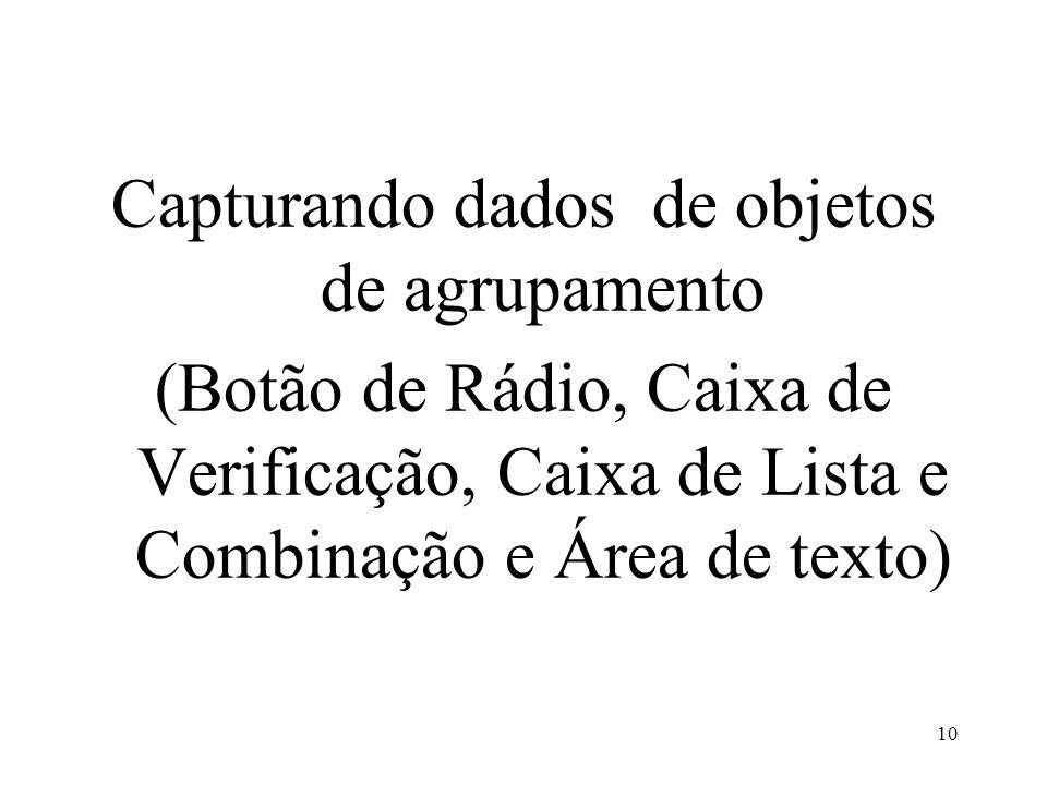 Capturando dados de objetos de agrupamento (Botão de Rádio, Caixa de Verificação, Caixa de Lista e Combinação e Área de texto) 10