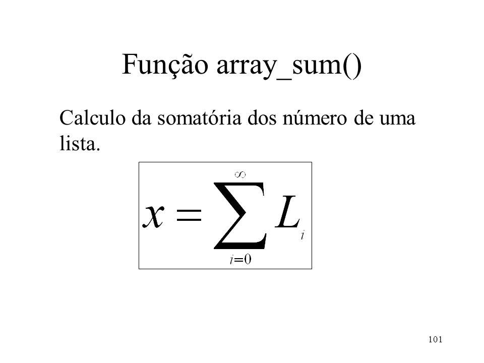 Função array_sum() Calculo da somatória dos número de uma lista. 101