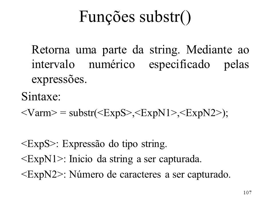 Funções substr() Retorna uma parte da string.