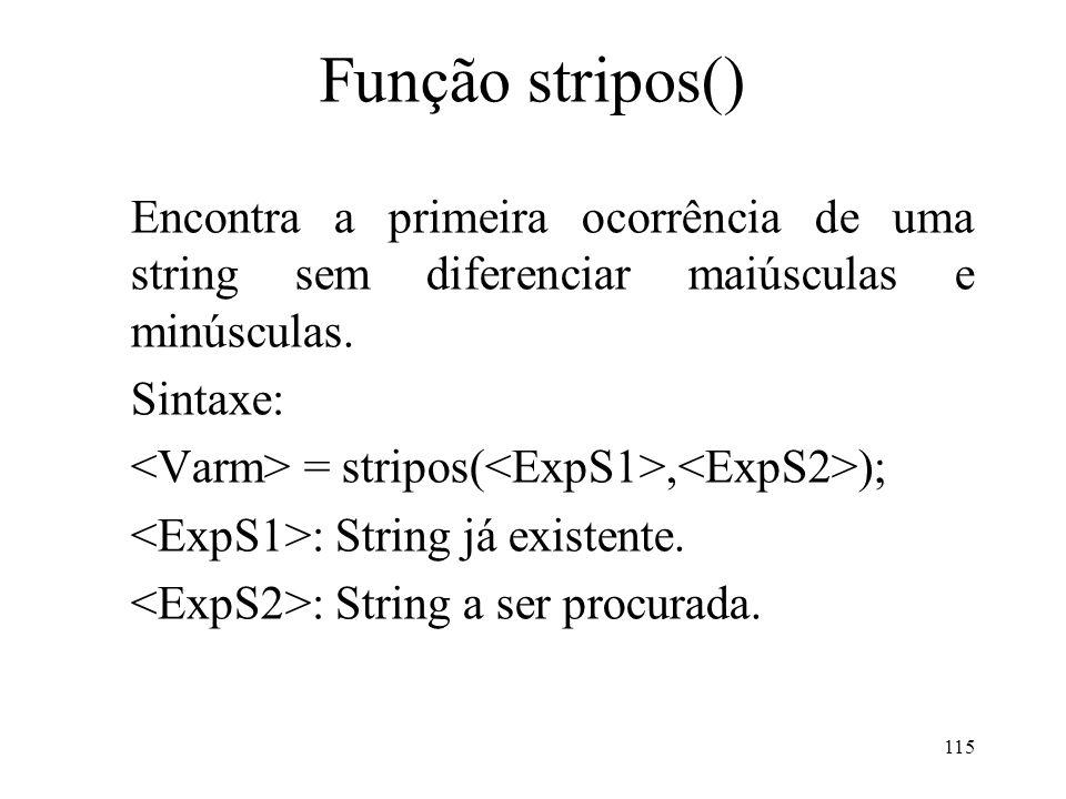 Função stripos() Encontra a primeira ocorrência de uma string sem diferenciar maiúsculas e minúsculas.