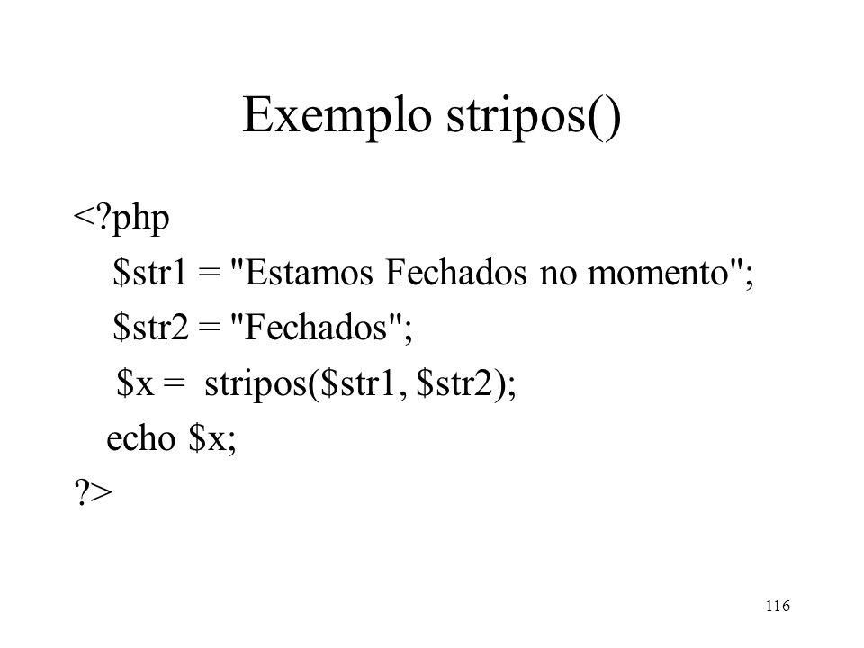 Exemplo stripos() <?php $str1 = Estamos Fechados no momento ; $str2 = Fechados ; $x = stripos($str1, $str2); echo $x; ?> 116