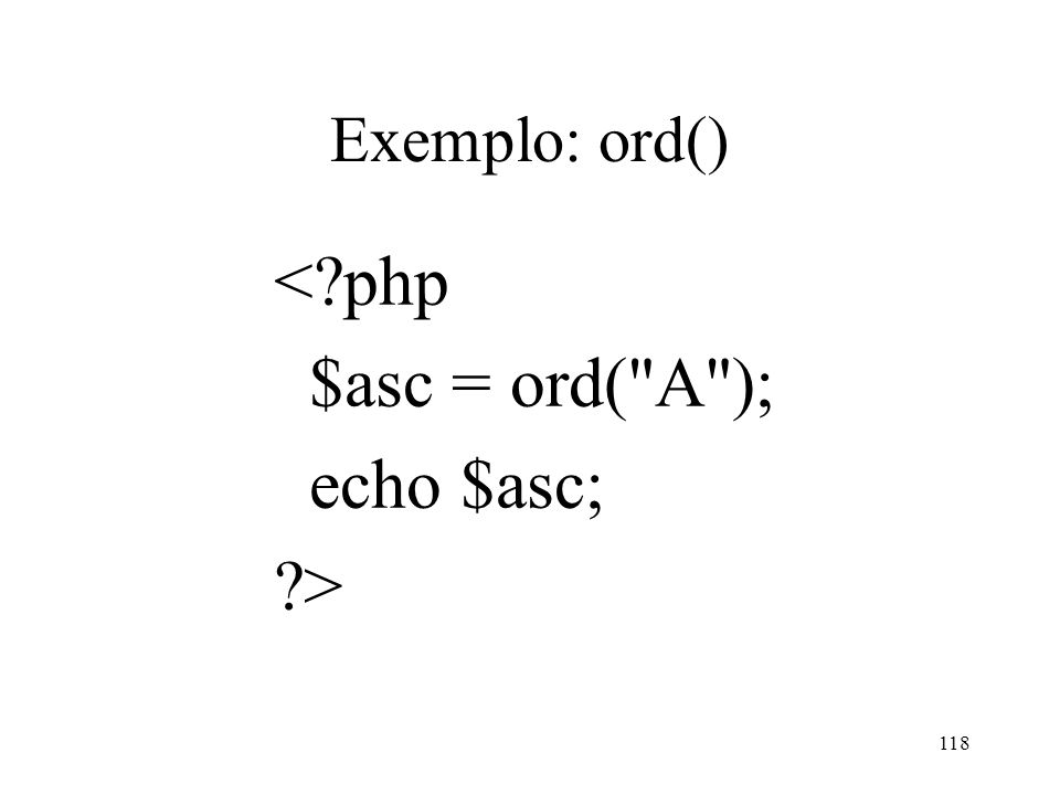Exemplo: ord() < php $asc = ord( A ); echo $asc; > 118