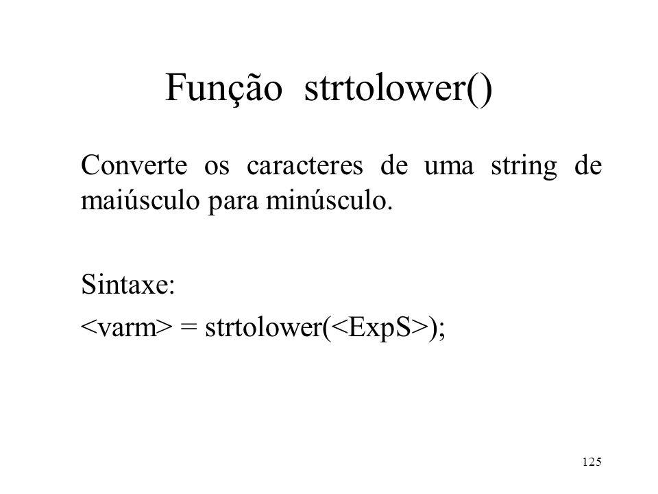 Função strtolower() Converte os caracteres de uma string de maiúsculo para minúsculo.