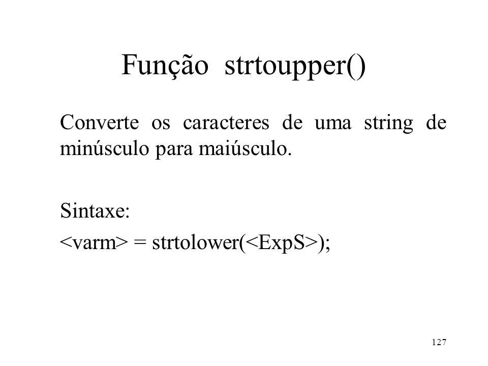 Função strtoupper() Converte os caracteres de uma string de minúsculo para maiúsculo.
