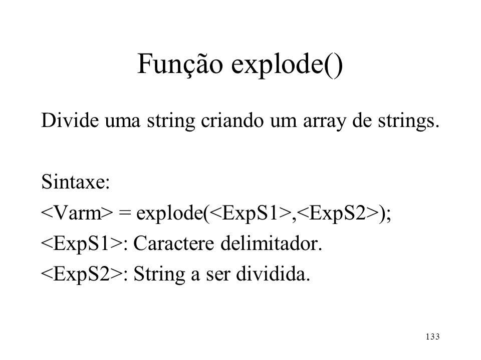 Função explode() Divide uma string criando um array de strings.