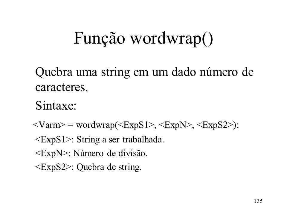 Função wordwrap() Quebra uma string em um dado número de caracteres.