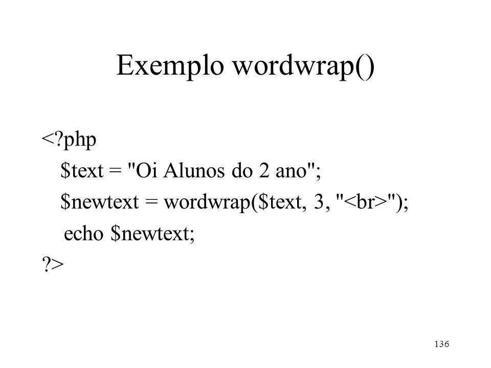 Exemplo wordwrap() < php $text = Oi Alunos do 2 ano ; $newtext = wordwrap($text, 3, ); echo $newtext; > 136