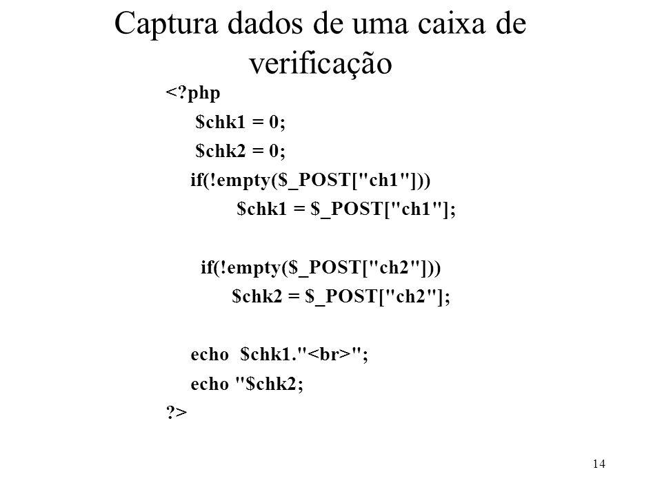 Captura dados de uma caixa de verificação <?php $chk1 = 0; $chk2 = 0; if(!empty($_POST[