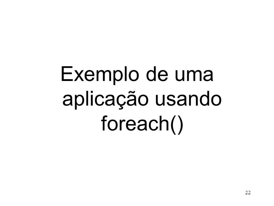 Exemplo de uma aplicação usando foreach() 22
