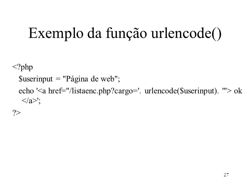 Exemplo da função urlencode() <?php $userinput =