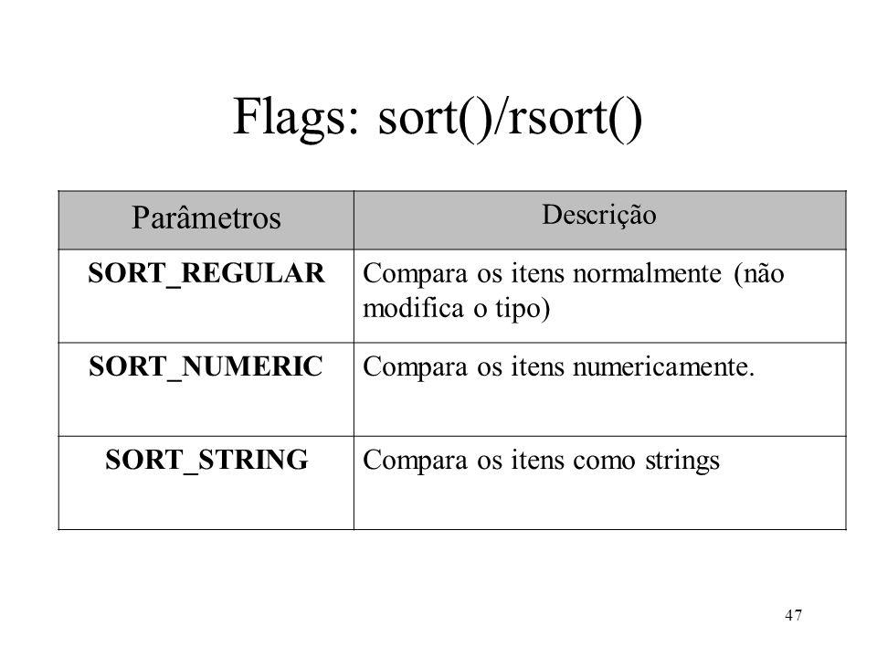 Flags: sort()/rsort() 47 Parâmetros Descrição SORT_REGULARCompara os itens normalmente (não modifica o tipo) SORT_NUMERICCompara os itens numericamente.