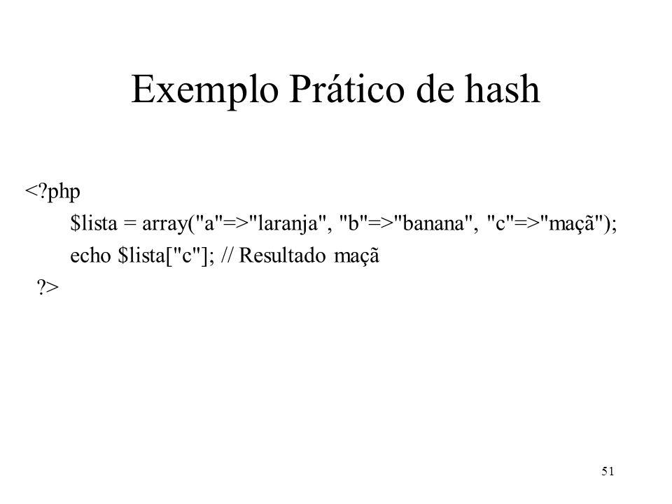 Exemplo Prático de hash < php $lista = array( a => laranja , b => banana , c => maçã ); echo $lista[ c ]; // Resultado maçã > 51