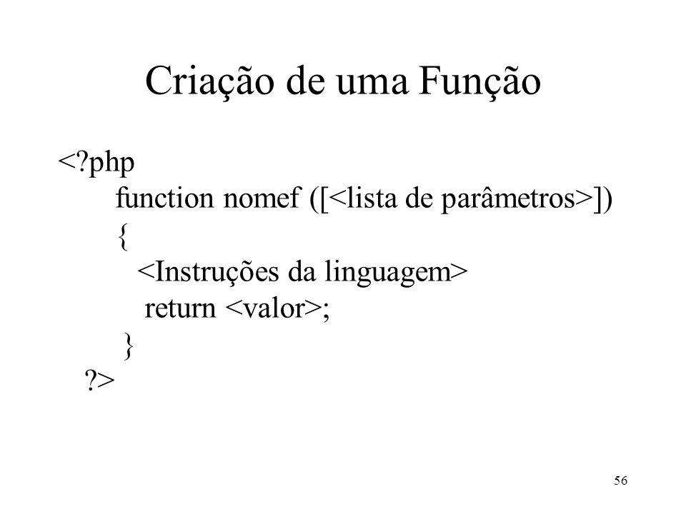 Criação de uma Função ]) { return ; } ?> 56