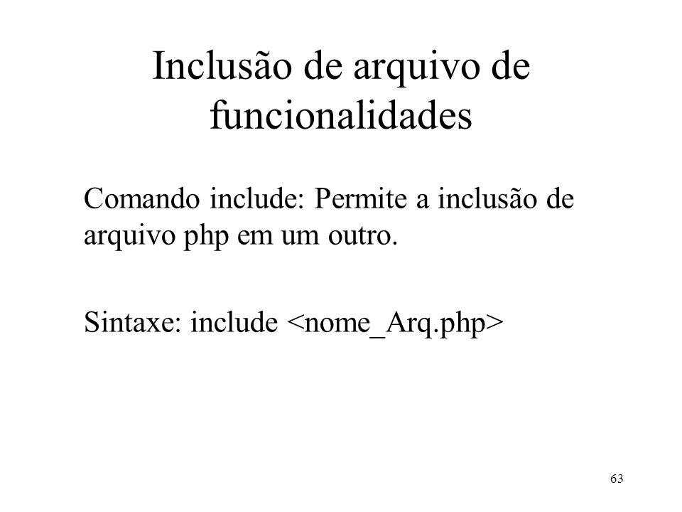 Inclusão de arquivo de funcionalidades Comando include: Permite a inclusão de arquivo php em um outro.