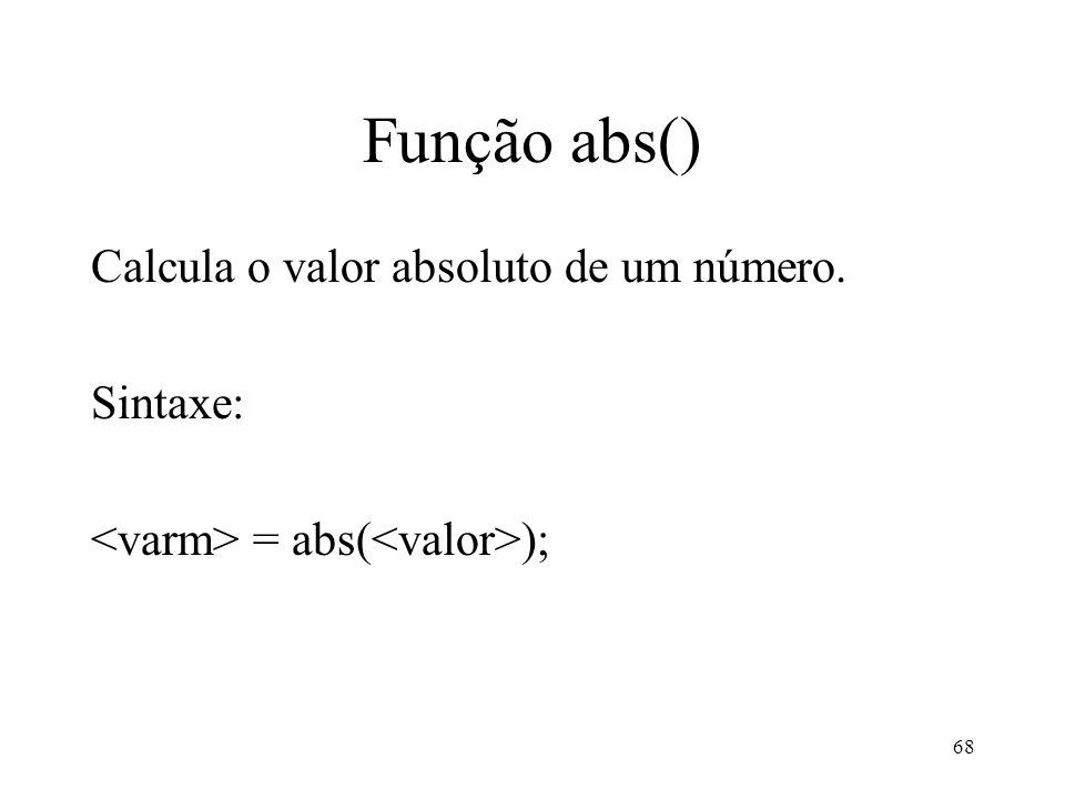 Função abs() Calcula o valor absoluto de um número. Sintaxe: = abs( ); 68