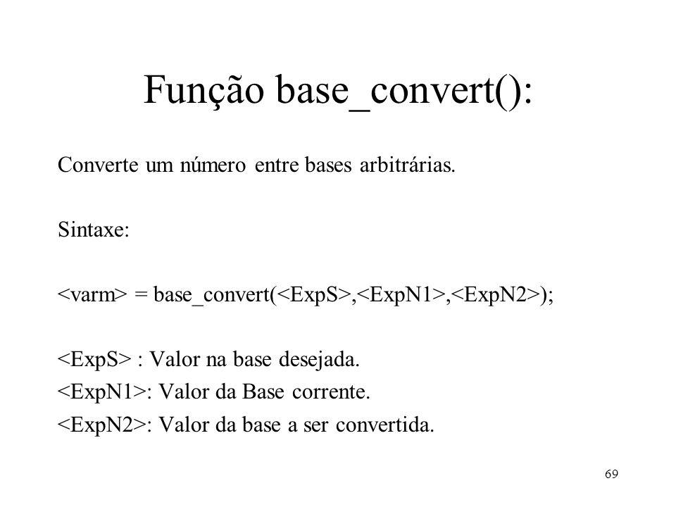 Função base_convert(): Converte um número entre bases arbitrárias.