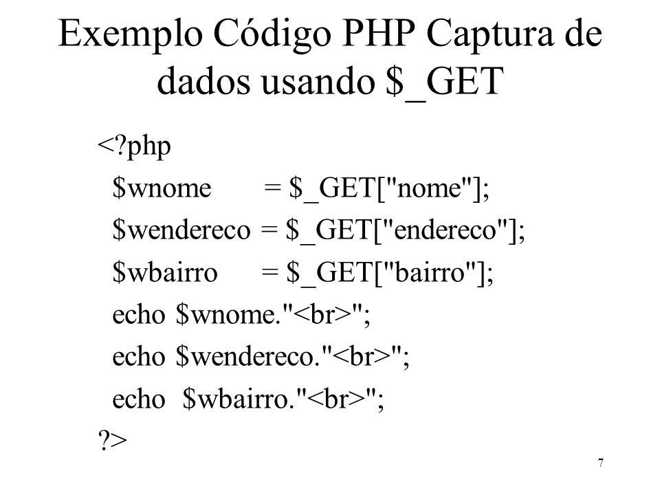 Exemplo Código PHP Captura de dados usando $_GET <?php $wnome = $_GET[