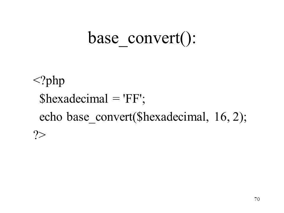 base_convert(): <?php $hexadecimal = 'FF'; echo base_convert($hexadecimal, 16, 2); ?> 70
