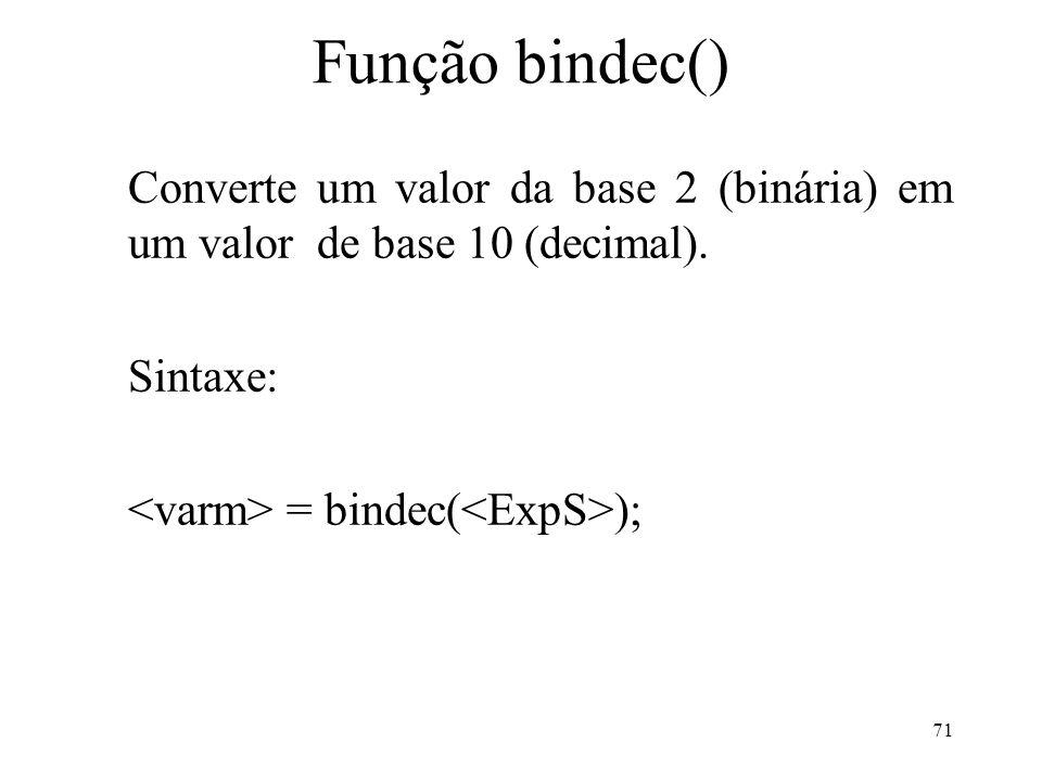 Função bindec() Converte um valor da base 2 (binária) em um valor de base 10 (decimal).