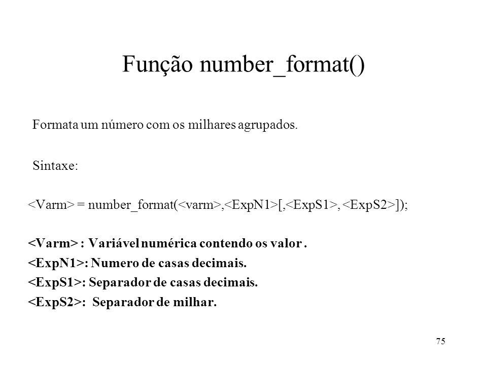 Função number_format() Formata um número com os milhares agrupados.