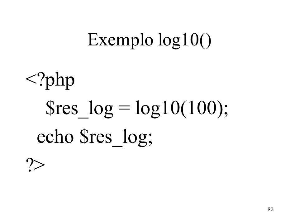 Exemplo log10() < php $res_log = log10(100); echo $res_log; > 82