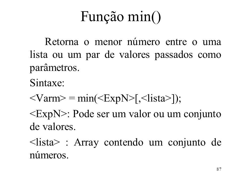 Função min() Retorna o menor número entre o uma lista ou um par de valores passados como parâmetros.