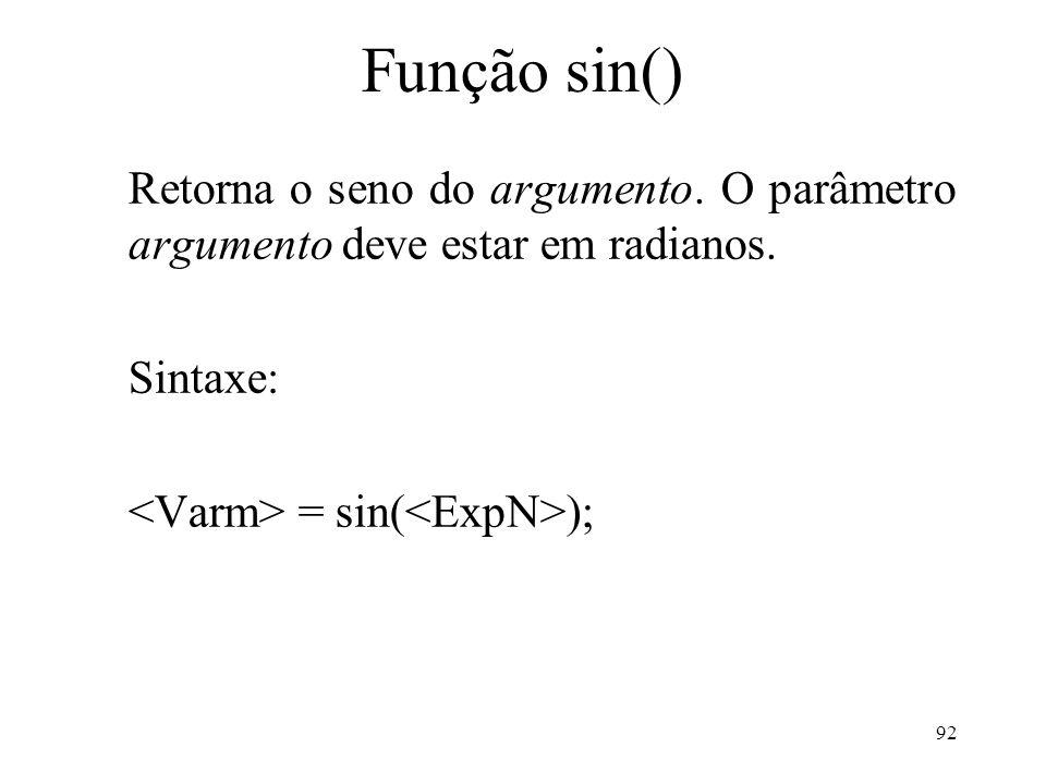 Função sin() Retorna o seno do argumento. O parâmetro argumento deve estar em radianos.