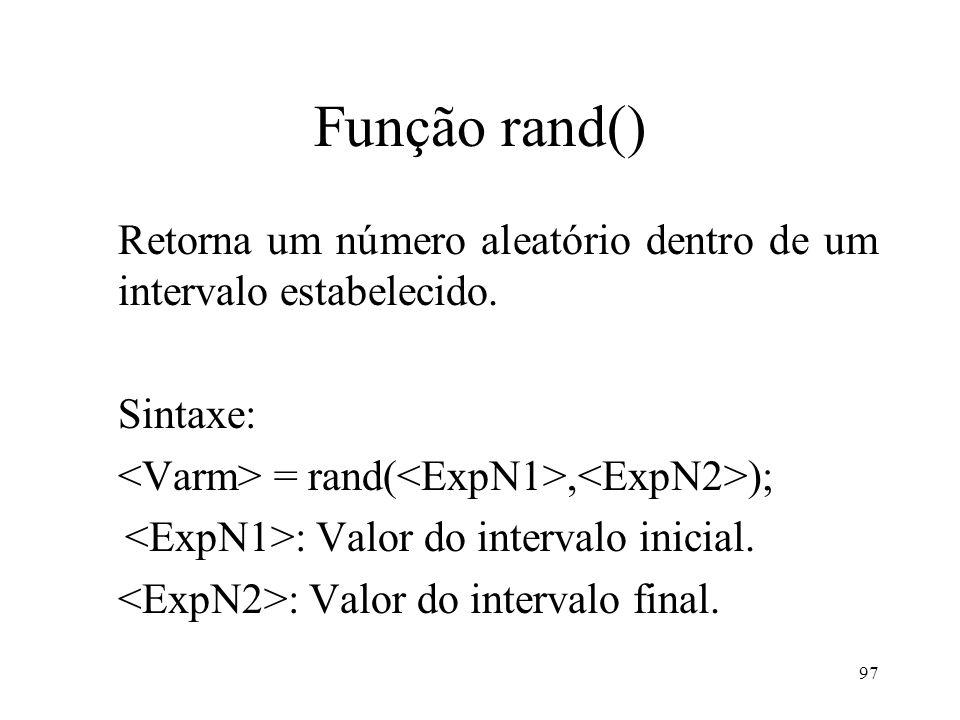 Função rand() Retorna um número aleatório dentro de um intervalo estabelecido.